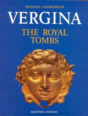 Vergina: The Royal Tombs and the Ancient City (Hardback)