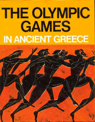 The Olympic Games in Ancient Greece - Ancient Olympia and the Olympic Games (Hardback)