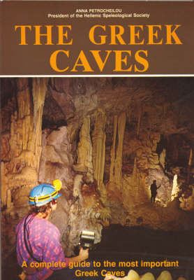 The Greek Caves - A Complete Guide to the Most Important Greek Caves (Paperback)