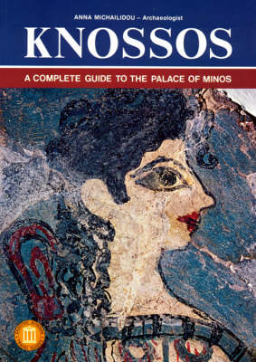 Knossos - A Complete Guide to the Palace of Minos (Paperback)