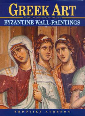 Greek Art: Byzantine Wall Paintings (Hardback)
