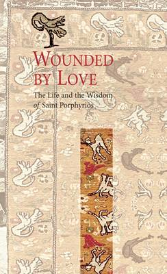 Wounded by Love: The Life and Wisdom of Saint Porphyrios (Paperback)