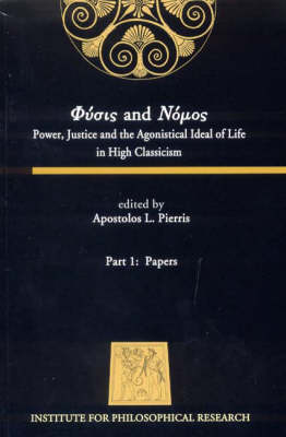 Physis and Nomos: Power, Justice and the Agonistical Ideal of Life in High Classicism, July 4-12, 2004 (Symposium Philosophiae Antiquae Quartum Atheniense) - Institute for Philosophical Research Conference Series 4 (Paperback)