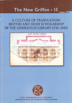 A Culture of Translation: British and Irish Scholarship in the Gennadius Library (1740-1840) - New Griffon 13 (Paperback)