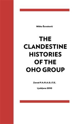 The Clandestine Histories of the OHO Group: A Cold War Era Transgressive and Subversive Artistic Practice. Transgression, Sexuality, and Politics in the Pursuits of the OHO Group and the Movement OHO-katalog 1965-1971 (Paperback)