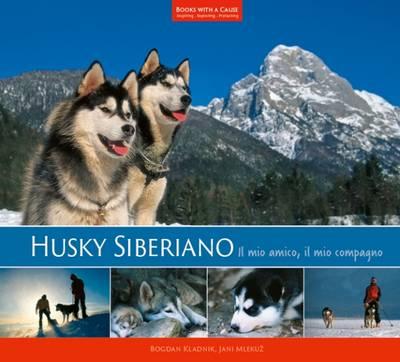 Husky Siberiano: Il Mio Amico, Il Mio Compagno - Books with a Cause 16 (Hardback)