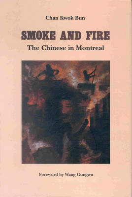 Smoke and Fire, The Chinese of Montreal (Hardback)