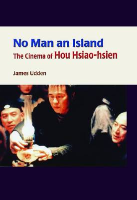 No Man an Island - The Cinema of Hou Hsiao-hsien (Hardback)