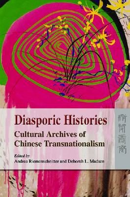 Diasporic Histories - Cultural Archives of Chinese Transnationalism (Paperback)