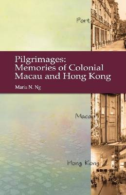 Pilgrimages - Memories of Colonial Macau and Hong Kong (Hardback)