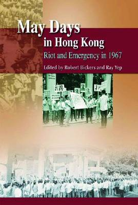 May Days in Hong Kong - Riot and Emergency in 1967 (Hardback)
