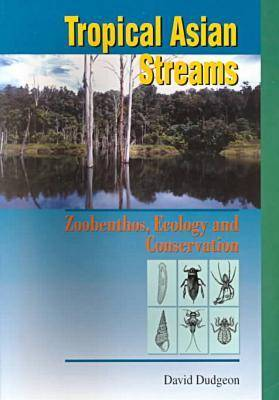 Tropical Asian Streams - Zoobenthos, Ecology and Conservation (Paperback)