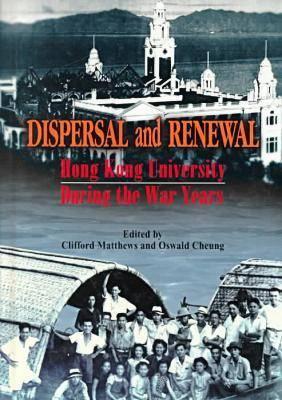 Dispersal and Renewal - Hong Kong University During the War Years (Hardback)