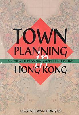 Town Planning in Hong Kong - A Review of Planning Appeals (Paperback)