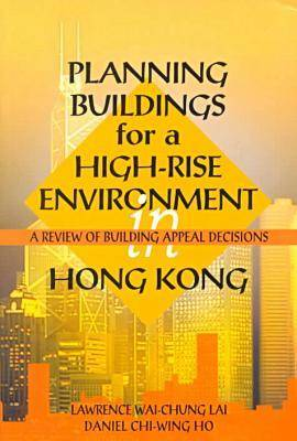 Planning Buildings for a High-Rise Environment in Hong-Kong: A Review of Building Appeal Decisions (Paperback)