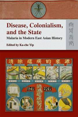 Disease, Colonialism, and the State - Malaria in Modern East Asian History (Hardback)