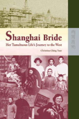 Shanghai Bride - Her Tumultuous Life's Journey to the West (Hardback)