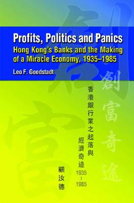 Profits, Politics, and Panics - Hong Kong`s Banks and the Making of a Miracle Economy, 1935-1985 (Hardback)