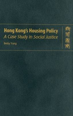 Hong Kong's Housing Policy - A Case Study in Social Justice (Hardback)