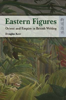 Eastern Figures - Orient and Empire in British Writing (Paperback)
