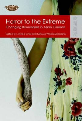 Horror to the Extreme - Changing Boundaries in Asian Cinema (Hardback)