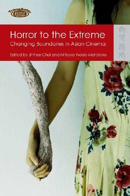 Horror to the Extreme - Changing Boundaries in Asian Cinema (Paperback)