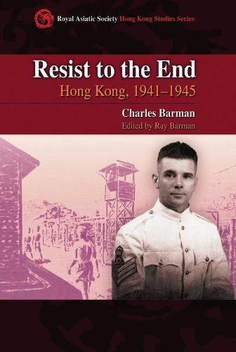 Resist to the End - Hong Kong, 1941-1945 (Hardback)