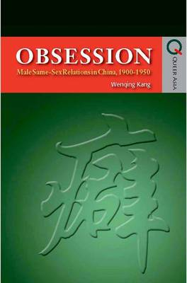 Obsession - Male Same-Sex Relations in China, 1900-1950 (Hardback)
