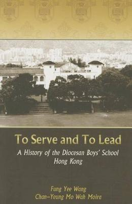 To Serve and to Lead - A History of the Diocesan Boys' School Hong Kong (Paperback)