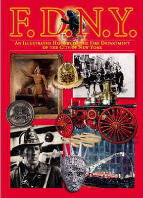 FDNY: An Illustrated History of the Fire Department of the City of New York (Paperback)