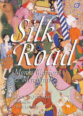 Silk Road: Monks, Warriors and Merchants on the Silk Road - Odyssey Guides (Paperback)