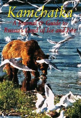 Kamchatka: A Journal & Guide to Russia's Land of Ice and Fire (Paperback)