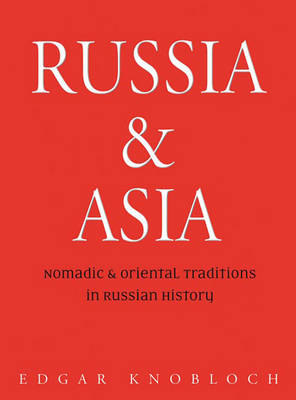 Russia & Asia: Nomadic and Oriental Traditions in Russian History (Paperback)