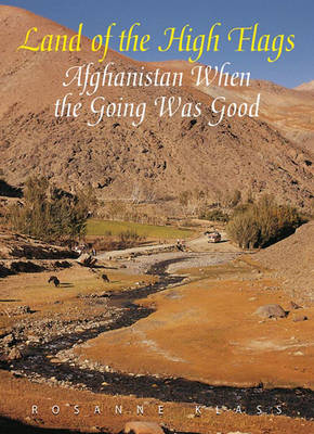 Land of the High Flags: Afghanistan When the Going Was Good (Paperback)