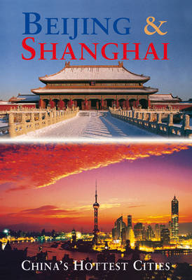 Beijing and Shanghai: China's Hottest Cities (Paperback)
