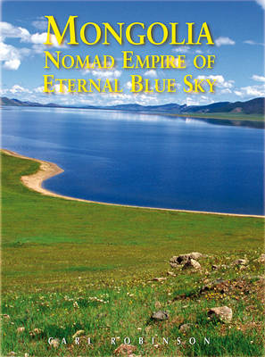 Mongolia: Nomad Empire of Eternal Blue Sky (Paperback)