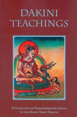 Dakini Teachings: A Collectin of Padmasambhava's Advice to the Dakini Yeshe Tsogyal (Paperback)