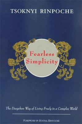 Fearless Simplicity: The Dzogchen Way of Living Freely in a Complex World (Paperback)