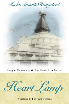Heart Lamp: Lamp of Mahamudra and Heart of the Matter: Heart Lamp: Lamp of Mahamudra and Heart of the Matter (Paperback)