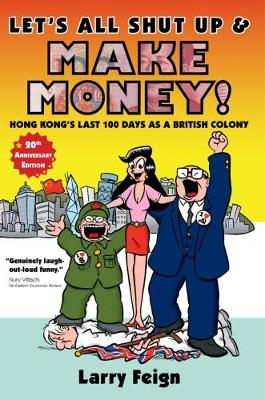 Let's All Shut up and Make Money: Hong Kong's Last 100 Days as a British Colony (Paperback)