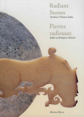 Radiant Stones: Archaic Chinese Jades from the Neolithic Period Through the Han Dynasty (Paperback)
