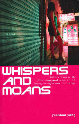 Whispers and Moans: Interviews with the Men and Women of Hong Kong's Sex Industry (Paperback)