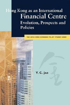 Hong Kong as an International Financial Centre: Evolution, Prospects and Policies - Hong Kong Economic Policy Studies Series (Paperback)