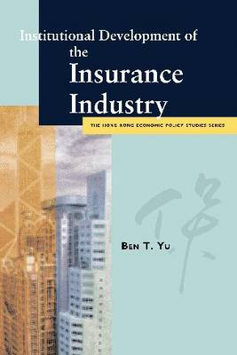 Institutional Development of the Insurance Industry - Hong Kong Economic Policy Studies Series (Paperback)