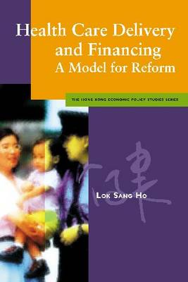 Health Care Delivery and Financing - Hong Kong Economic Policy Studies Series (Paperback)