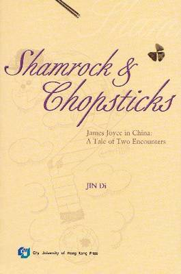 Shamrock and Chopsticks: James Joyce in China - a Tale of Two Encounters (Paperback)