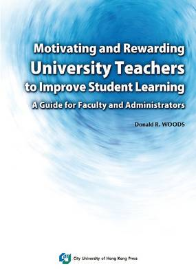Motivating and Rewarding University Teachers to Improve Student Learning: A Guide for Faculty and Administrators (Paperback)