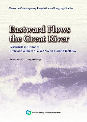 Eastward Flows the Great River: Festschrift in Honor of Prof. William S-Y. Wang's 80th Birthday (Paperback)