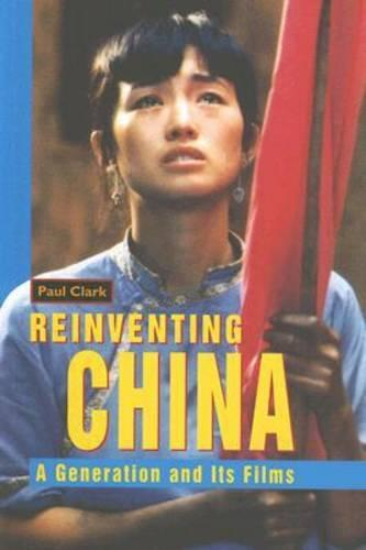 Reinventing China: A Generation and Its Films (Paperback)