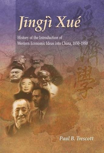 Jingji Xue: History of the Introduction of Western Economic Ideas into China 1850-1950 (Hardback)